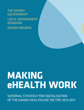 Making eHealth Work - National Strategy for Digitalization of the Danish Healthcare Sector 2013-2017